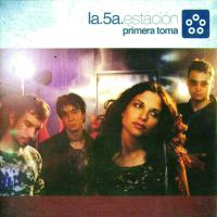 Canción 'Cinco estaciones' del disco 'Primera Toma' interpretada por La Quinta Estación