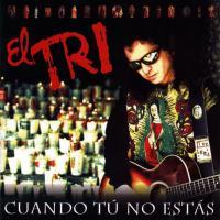 Canción 'Cuando Tu No Estas' del disco 'Cuando tú no estás' interpretada por El Tri