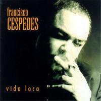 Vida loca de Francisco Céspedes