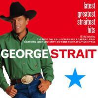 Latest Greatest Straitest Hits de George Strait