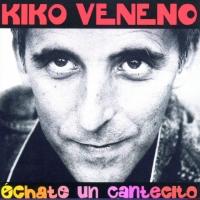 Échate un cantecito de Kiko Veneno
