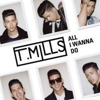 Canción 'All i wanna do' del disco 'All I Wanna Do' interpretada por T. Mills
