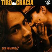 Ser Humano!! de Tiro De Gracia