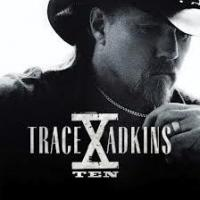 Canción 'All I Ask For Anymore' del disco 'X' interpretada por Trace Adkins
