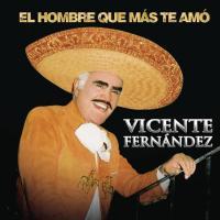 El Hombre Que Más Te Amó de Vicente Fernández