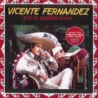 'Por tu maldito amor' de Vicente Fernández (Por Tu Maldito Amor)