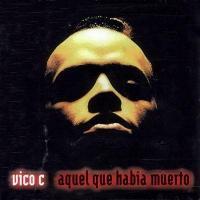 Canción 'Aquel que había muerto' del disco 'Aquel Que Había Muerto' interpretada por Vico C