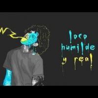 Loco, Humilde y Real