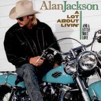 A Lot About Livin' (And a Little 'Bout Love) de Alan Jackson