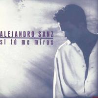 Si Tú Me Miras de Alejandro Sanz