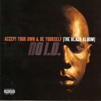 Accept Your Own & Be Yourself (The Black Album) de No I.D.