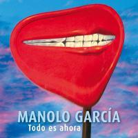 Todo Es Ahora  de Manolo García
