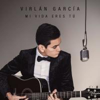 Canción 'Si Quererme Es Lo Tuyo' del disco 'Mi Vida Eres Tú' interpretada por Virlán García