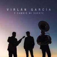 Canción 'Y Cambió Mi Suerte' del disco 'Y Cambió Mi Suerte' interpretada por Virlán García