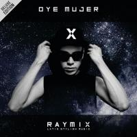 Oye Mujer (Deluxe Edition) de Raymix