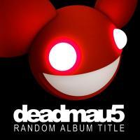 Canción 'Not Exactly' del disco 'Random Album Title' interpretada por Deadmau5