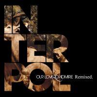 Our Love to Admire (Remixed) - EP de Interpol