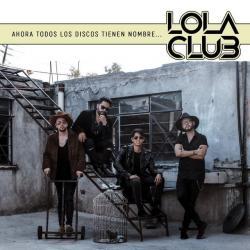 Una vida de verdad - Lola Club | Ahora Todos Los Discos Tienen Nombre...