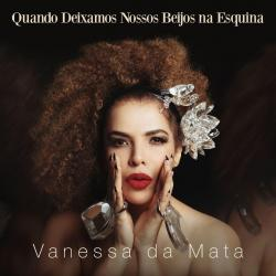 Disco 'Quando Deixamos Nossos Beijos na Esquina' (2019) al que pertenece la canción 'O Mundo para Felipe'