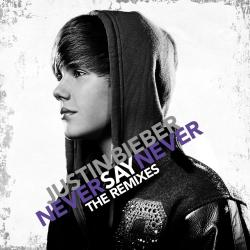 Never Say Never: The Remixes - Never Say Never