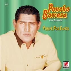 Vuelve por favor - Pancho Barraza | Vuelve Por Favor