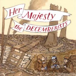 Her Majesty the Decemberists - I Was Meant For The Stage