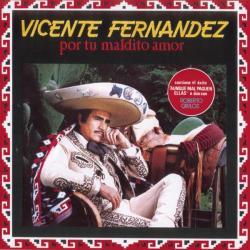 Te quiero ver - Vicente Fernández   Por Tu Maldito Amor