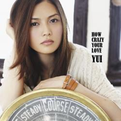 You - Yui | HOW CRAZY YOUR LOVE