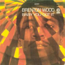 Baby You Got It - Brenton Wood | Baby You Got It
