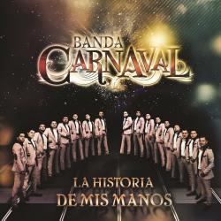 Traicionera - Banda Carnaval | La Historia De Mis Manos