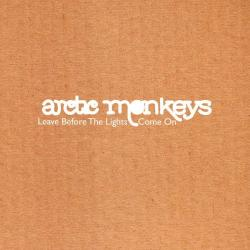 Leave before the lights come on - Arctic Monkeys   Leave Before The Lights Come On [Single]