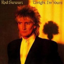 Tonight Im Yours - Rod Stewart | Tonight I'm Yours