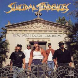 Trip At The Brain - Suicidal Tendencies   How Will I Laugh Tomorrow When I Can't Even Smile Today