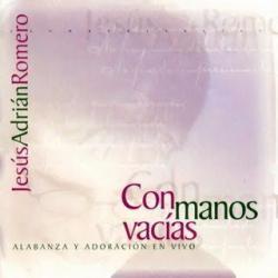 Mi Jesús, Mi Amado - Jesús Adrián Romero | Con manos vacías