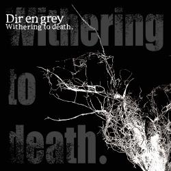 The Final - Dir En Grey   Withering to death.