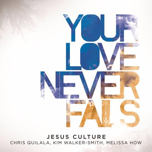 Your Love Never Fails - You Won't Relent