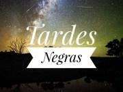 TARDES NEGRAS