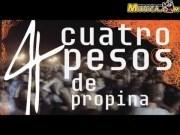 CUATRO PESOS DE PROPINA
