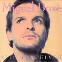 Si Tú No Vuelves de Miguel Bosé