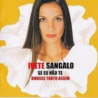 Canción 'Se Eu Não Te Amasse Tanto Assim' interpretada por Ivete Sangalo