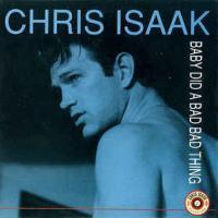 Canción 'Baby Did A Bad Bad Thing' interpretada por Chris Isaak