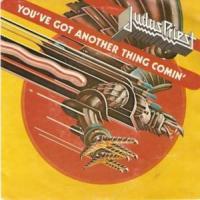 You've got another thing comin' de Judas Priest