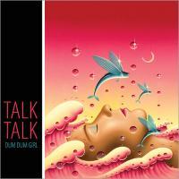 Canción 'Dum Dum Girl' interpretada por Talk Talk
