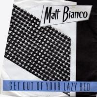 GET OUT OF YOUR LAZY BED letra MATT BIANCO