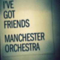 I'VE GOT FRIENDS letra MANCHESTER ORCHESTRA