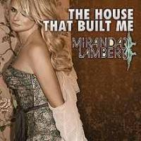 THE HOUSE THAT BUILT ME letra MIRANDA LAMBERT