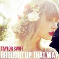 Canción 'Brought Up That Way' interpretada por Taylor Swift