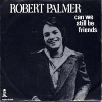 'Can We Still Be Friends' de Robert Palmer