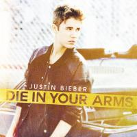 DIE IN YOUR ARMS letra JUSTIN BIEBER