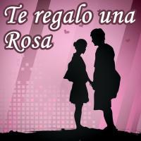 Te regalo una Rosa - Canciones Románticas